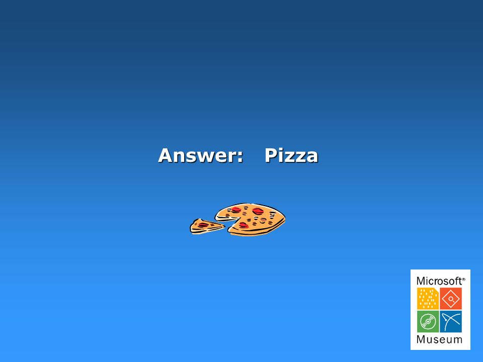 Answer: Pizza