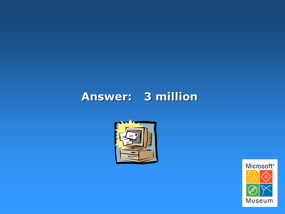 Answer: 3 million