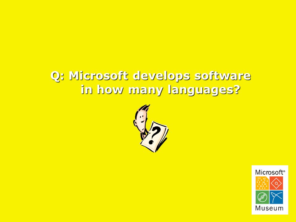 Q: Microsoft develops software in how many languages in how many languages
