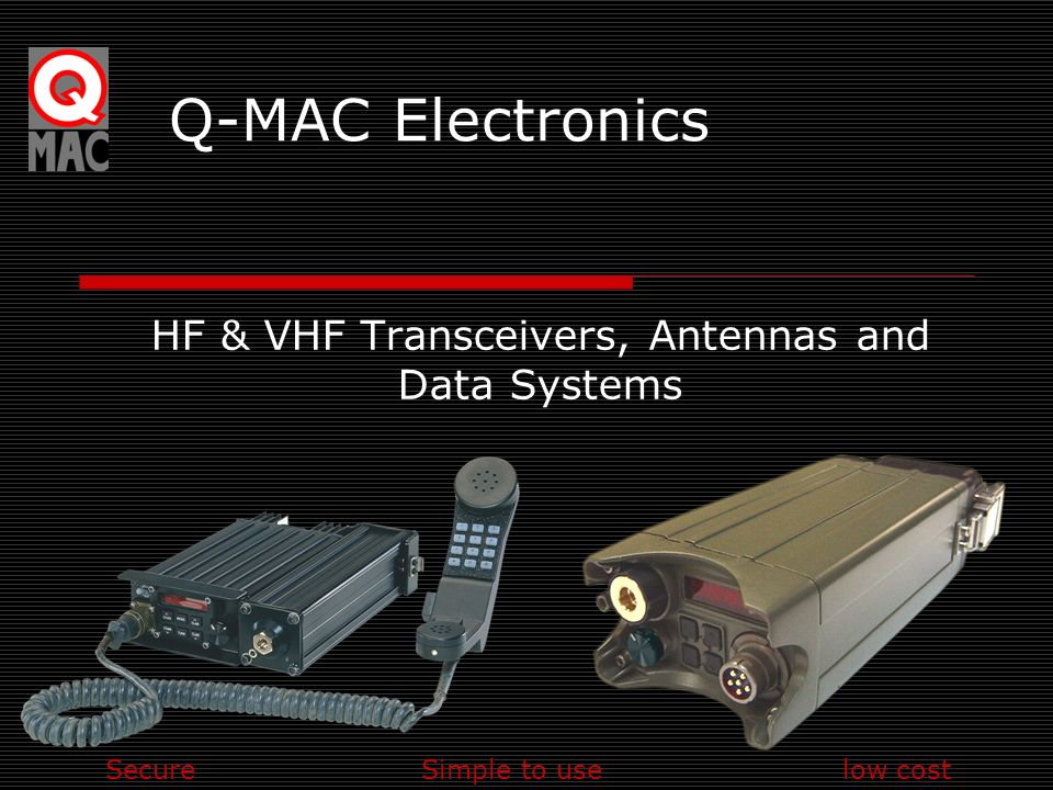 SecureSimple to uselow cost Q-MAC Electronics HF & VHF Transceivers, Antennas and Data Systems