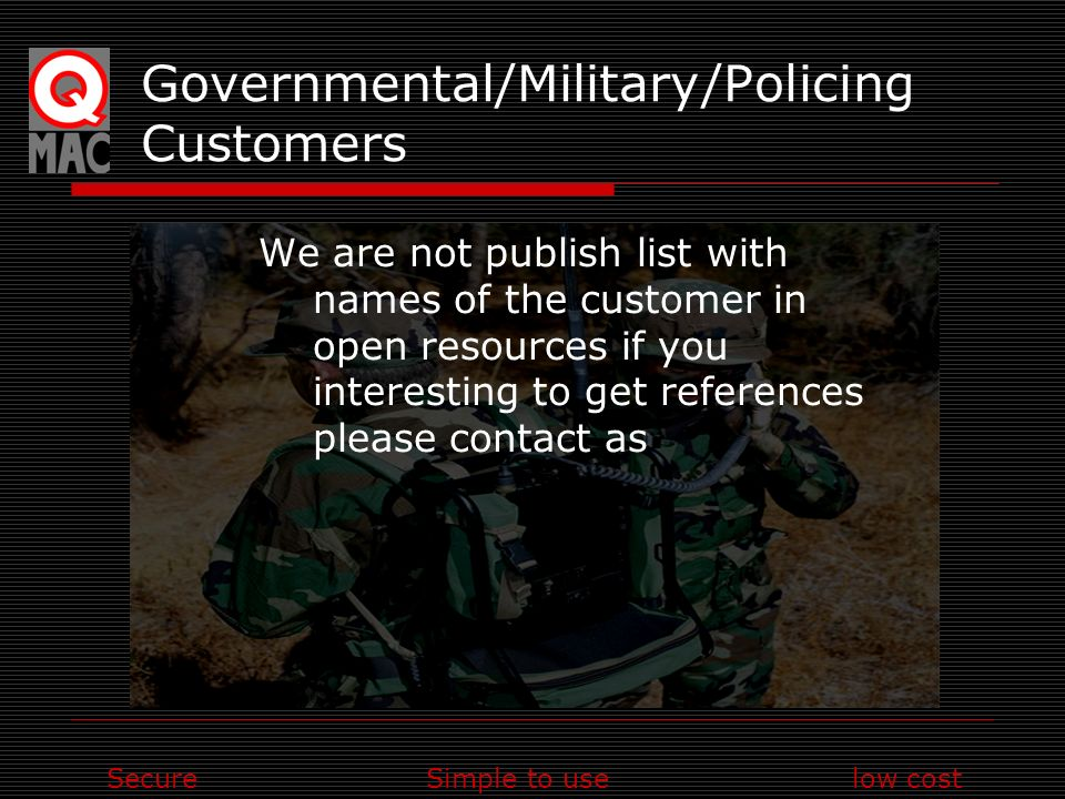 SecureSimple to uselow cost Governmental/Military/Policing Customers We are not publish list with names of the customer in open resources if you inter