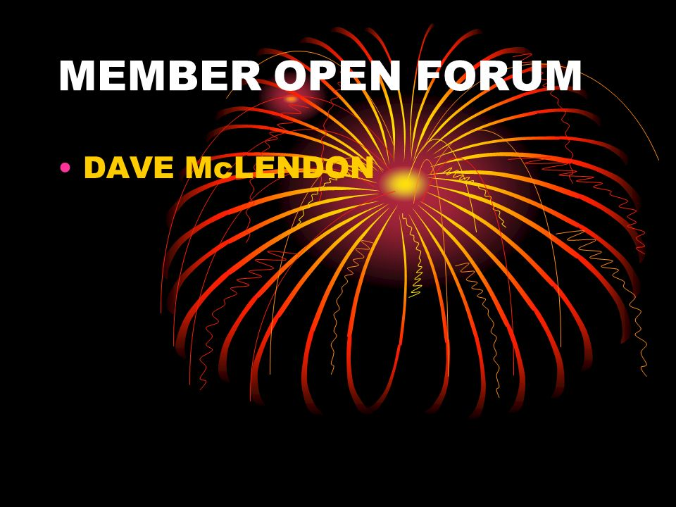 MEMBER OPEN FORUM DAVE McLENDON