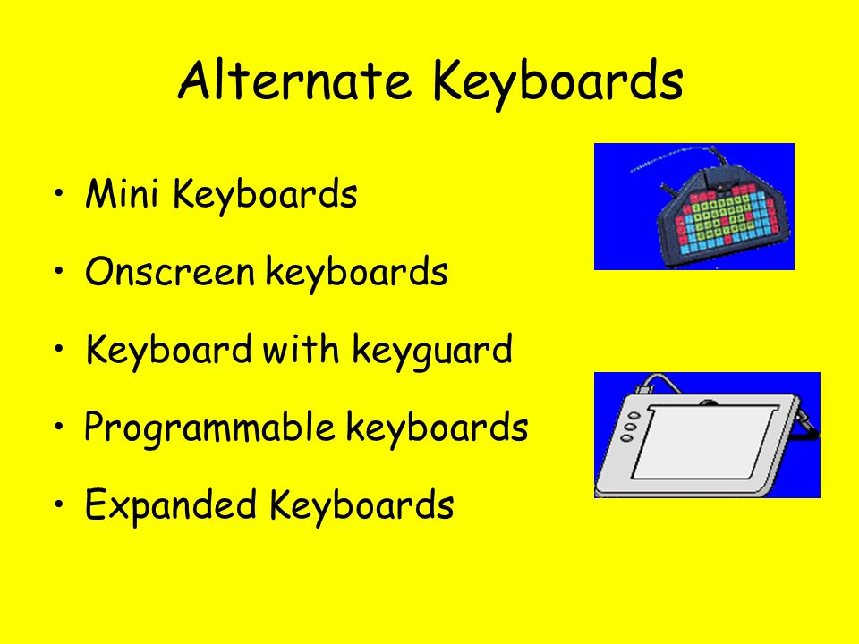 Mini Keyboards Onscreen keyboards Keyboard with keyguard Programmable keyboards Expanded Keyboards Alternate Keyboards