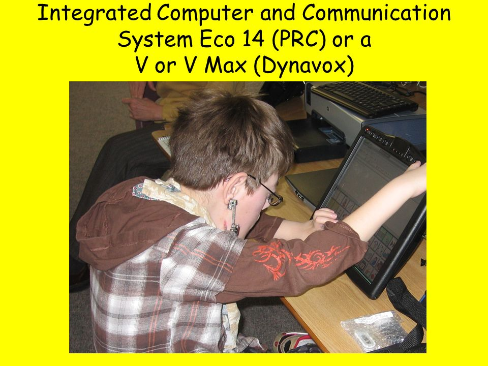 Integrated Computer and Communication System Eco 14 (PRC) or a V or V Max (Dynavox)
