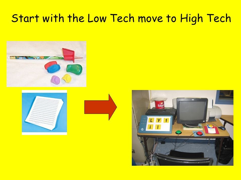 Start with the Low Tech move to High Tech