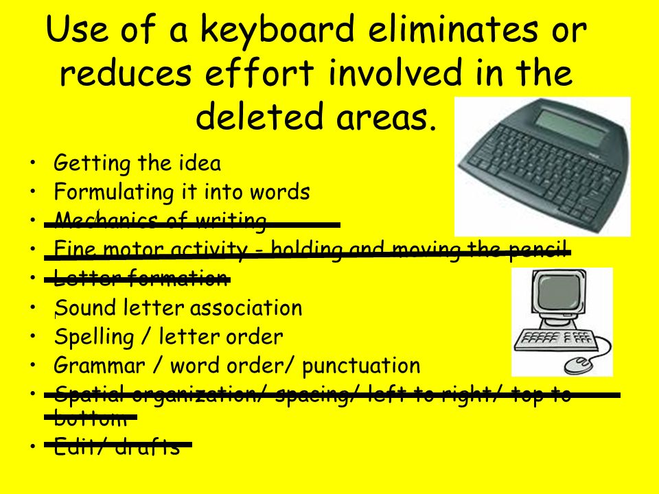 Use of a keyboard eliminates or reduces effort involved in the deleted areas.