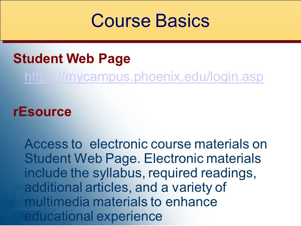 Student Web Page https://mycampus.phoenix.edu/login.asp rEsource Access to electronic course materials on Student Web Page. Electronic materials inclu