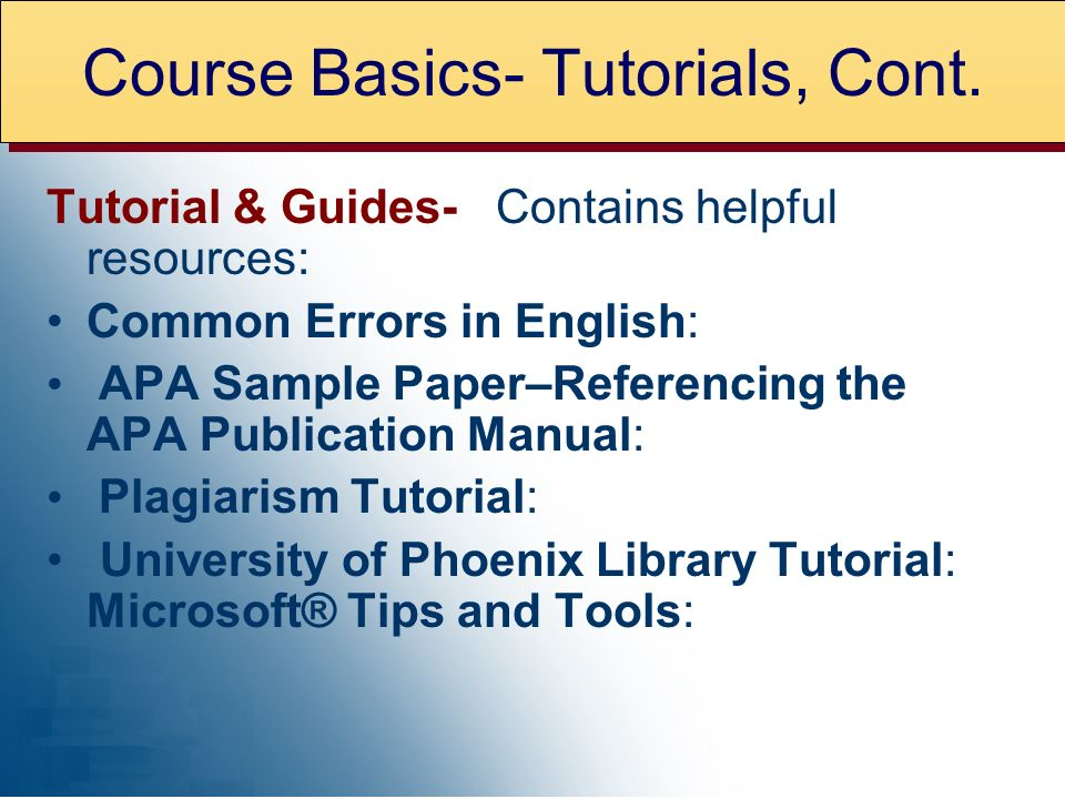 Tutorial & Guides- Contains helpful resources: Common Errors in English: APA Sample Paper–Referencing the APA Publication Manual: Plagiarism Tutorial: