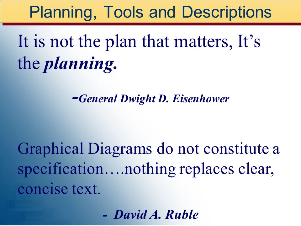 Planning, Tools and Descriptions It is not the plan that matters, Its the planning. - General Dwight D. Eisenhower Graphical Diagrams do not constitut