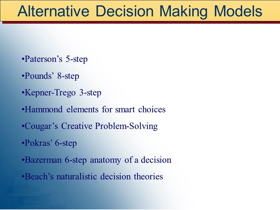 Alternative Decision Making Models Patersons 5-step Pounds 8-step Kepner-Trego 3-step Hammond elements for smart choices Cougars Creative Problem-Solv