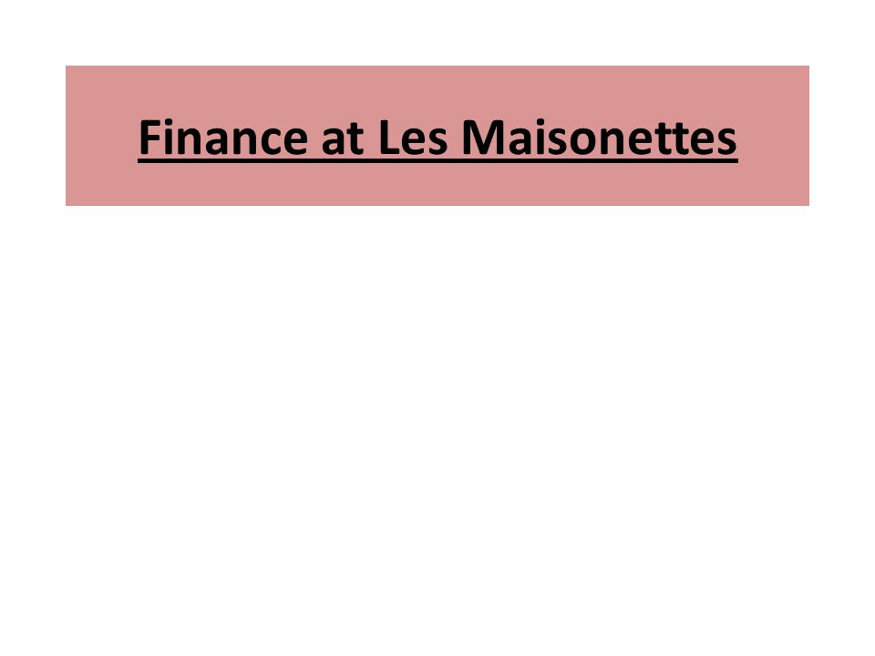 Finance at Les Maisonettes