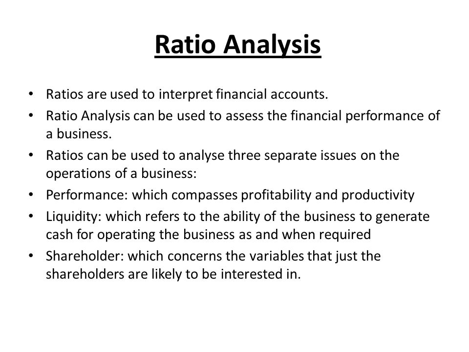 Ratio Analysis Ratios are used to interpret financial accounts.
