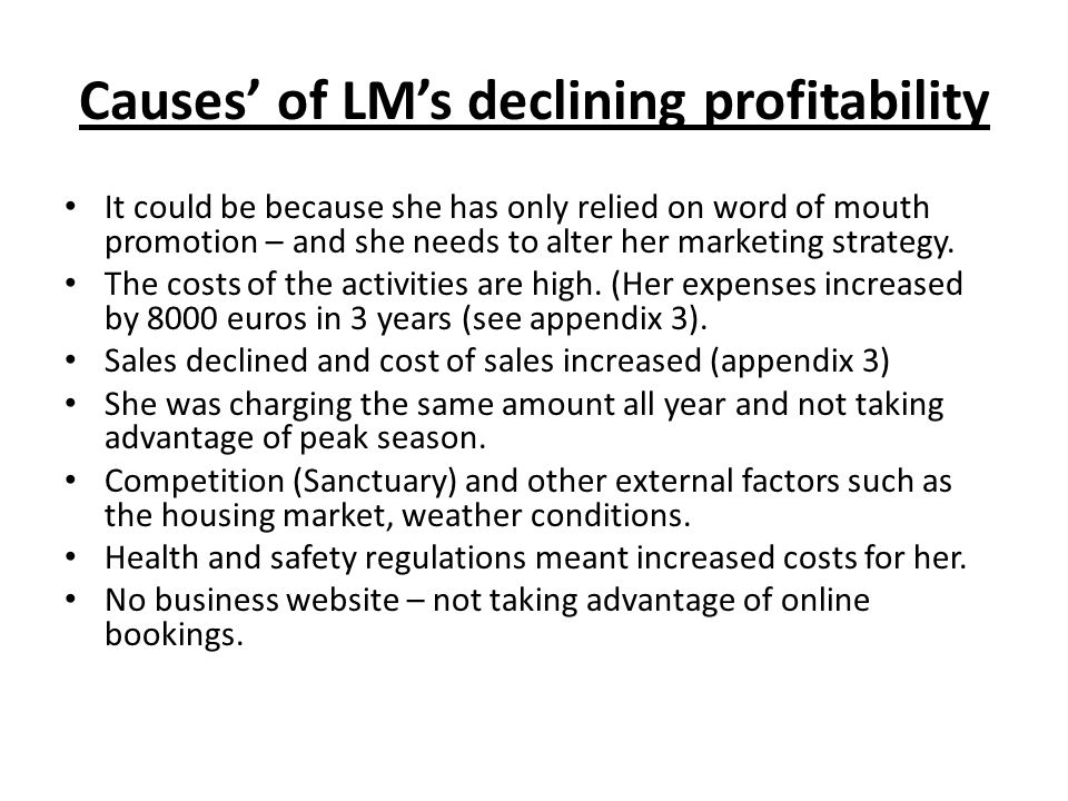 Causes of LMs declining profitability It could be because she has only relied on word of mouth promotion – and she needs to alter her marketing strate
