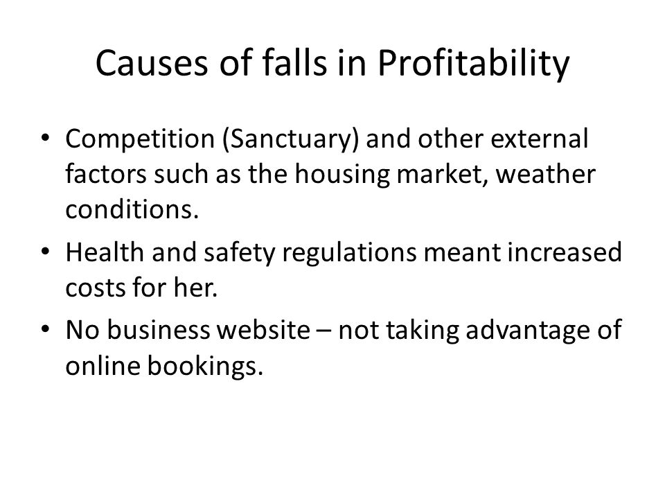 Causes of falls in Profitability Competition (Sanctuary) and other external factors such as the housing market, weather conditions.