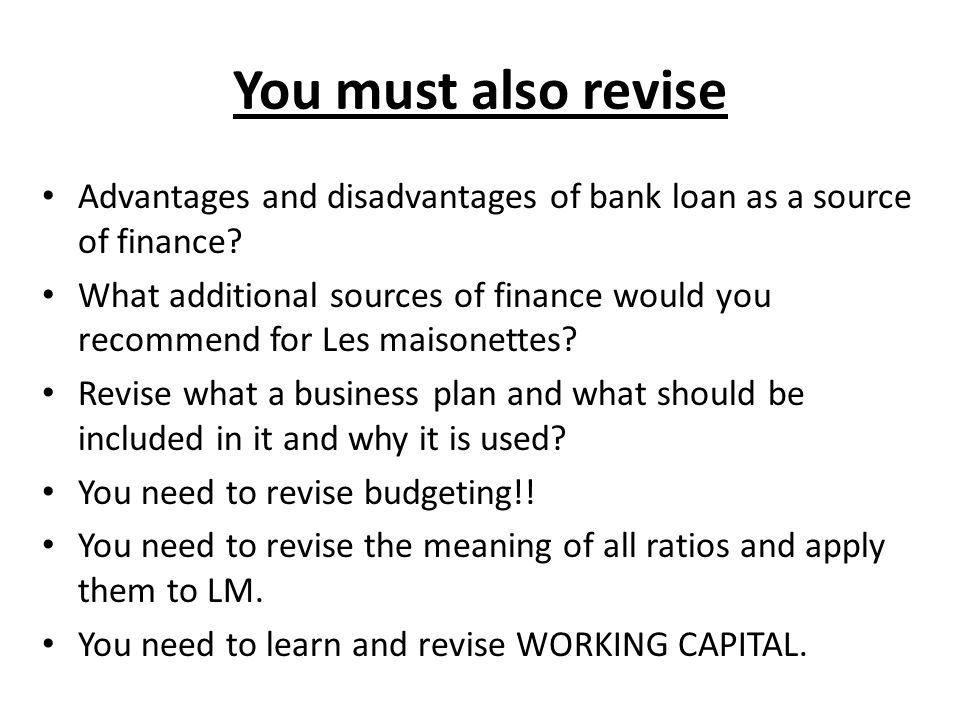 You must also revise Advantages and disadvantages of bank loan as a source of finance.