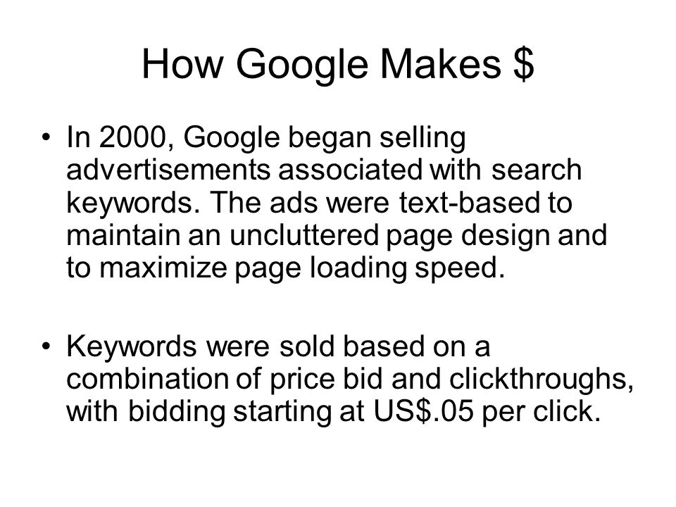 How Google Makes $ In 2000, Google began selling advertisements associated with search keywords.