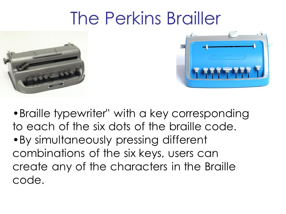 The Perkins Brailler Braille typewriter with a key corresponding to each of the six dots of the braille code.