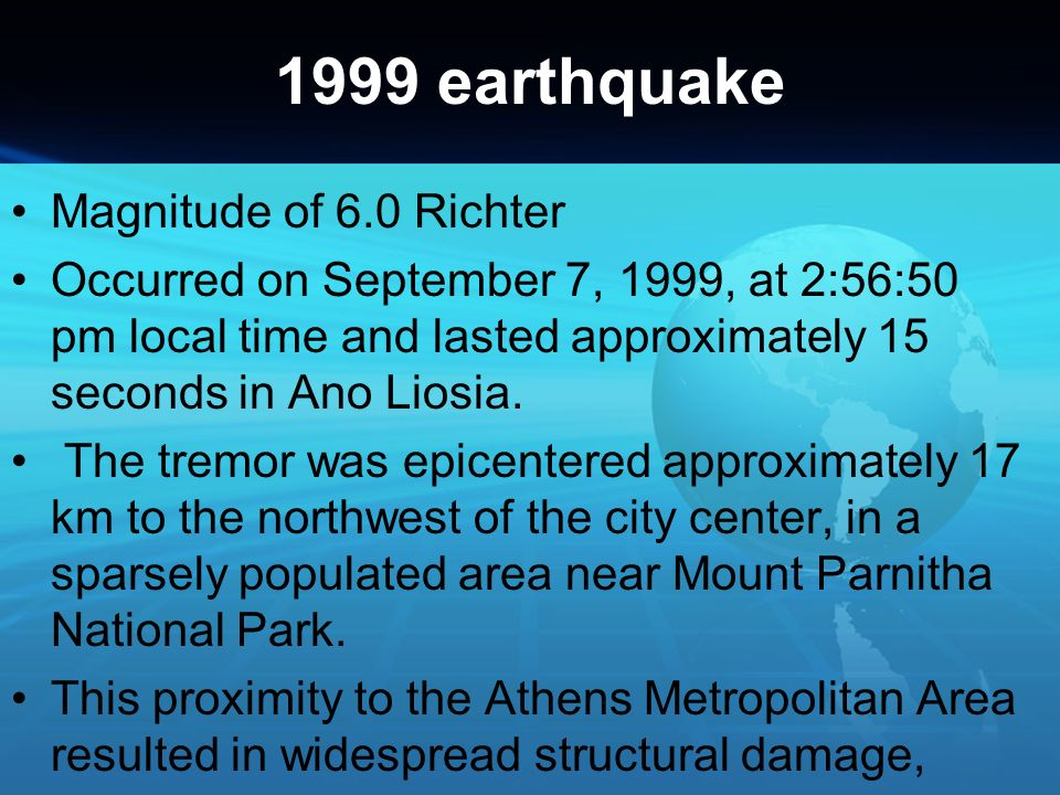 1999 earthquake Magnitude of 6.0 Richter Occurred on September 7, 1999, at 2:56:50 pm local time and lasted approximately 15 seconds in Ano Liosia. Th