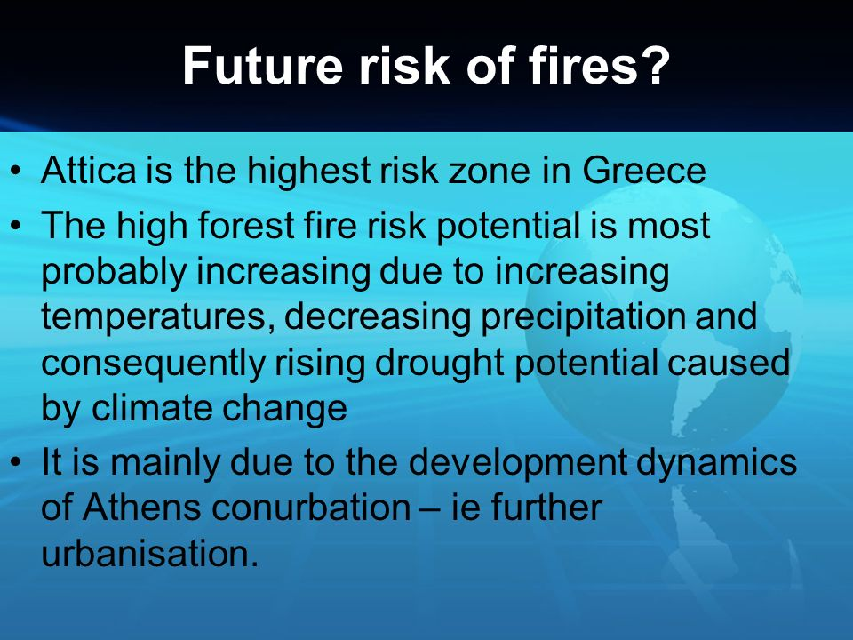 Future risk of fires? Attica is the highest risk zone in Greece The high forest fire risk potential is most probably increasing due to increasing temp