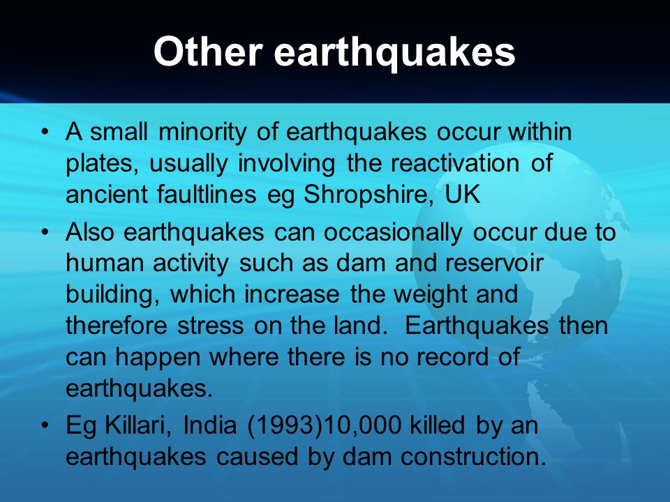 Other earthquakes A small minority of earthquakes occur within plates, usually involving the reactivation of ancient faultlines eg Shropshire, UK Also