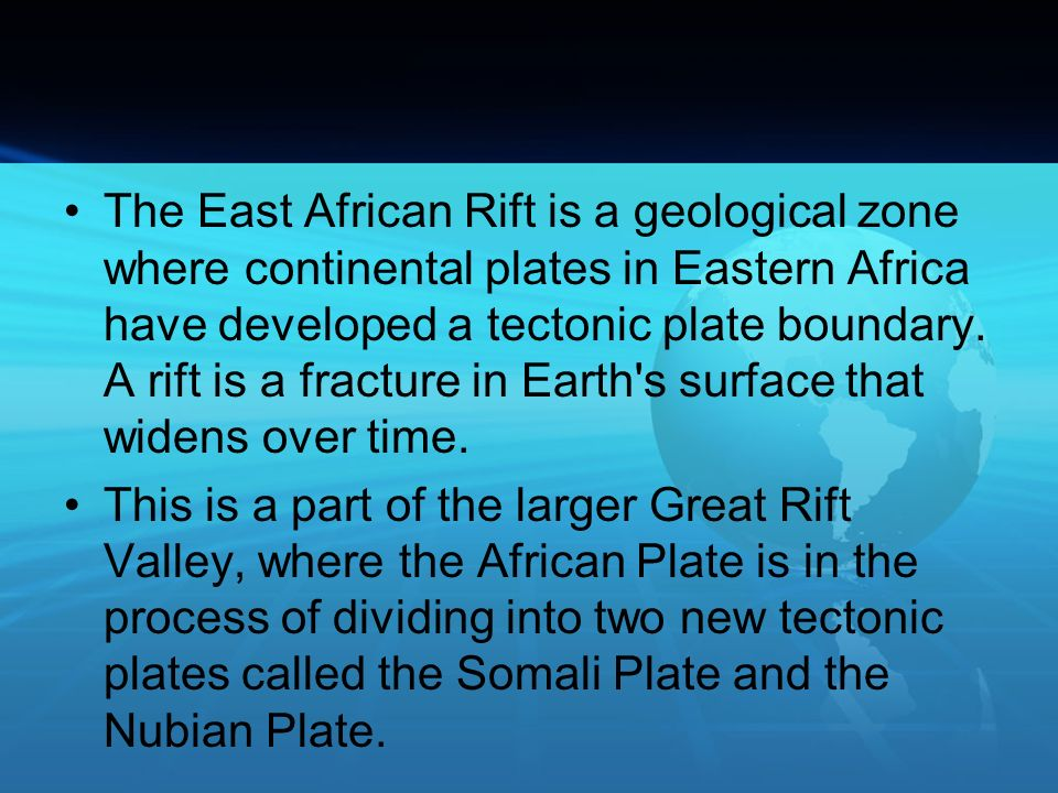 The East African Rift is a geological zone where continental plates in Eastern Africa have developed a tectonic plate boundary. A rift is a fracture i