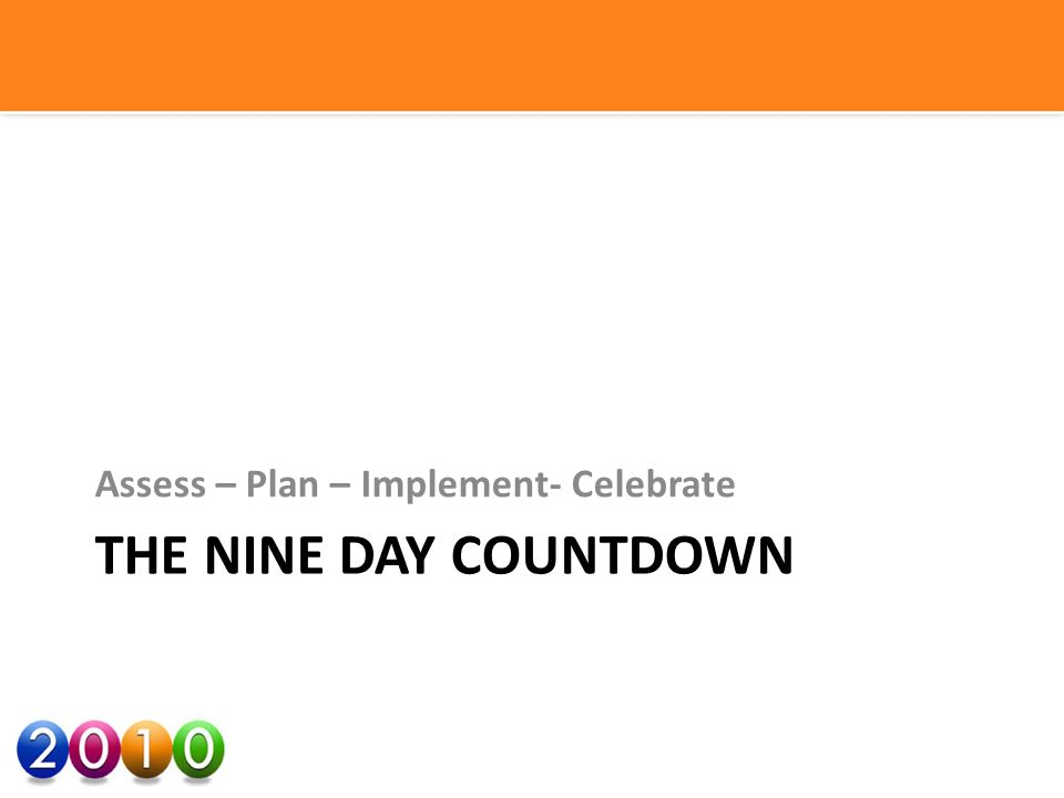 THE NINE DAY COUNTDOWN Assess – Plan – Implement- Celebrate