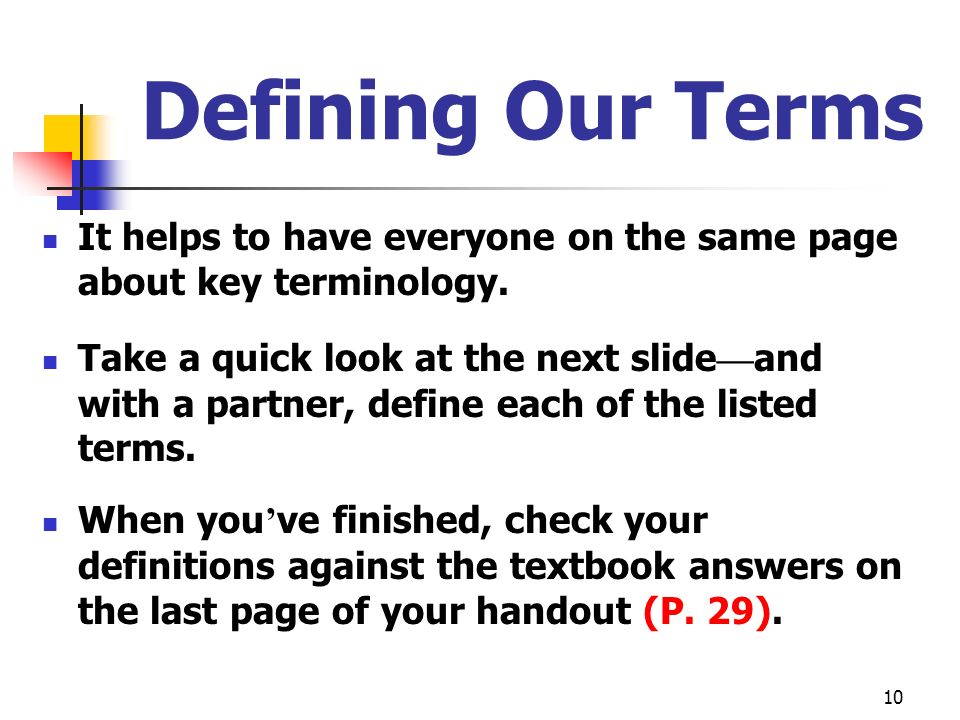 10 Defining Our Terms It helps to have everyone on the same page about key terminology. Take a quick look at the next slide and with a partner, define