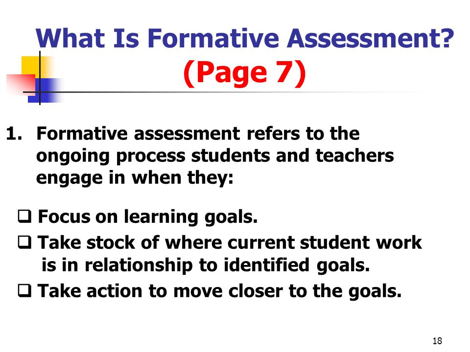 18 What Is Formative Assessment? (Page 7) 1. Formative assessment refers to the ongoing process students and teachers engage in when they: Focus on le