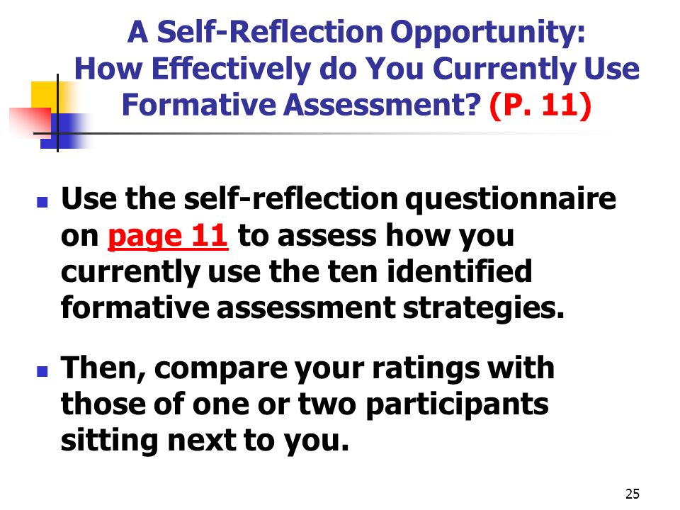 25 A Self-Reflection Opportunity: How Effectively do You Currently Use Formative Assessment? (P. 11) Use the self-reflection questionnaire on page 11