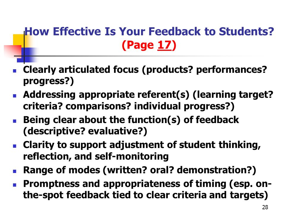 28 How Effective Is Your Feedback to Students? (Page 17) Clearly articulated focus (products? performances? progress?) Addressing appropriate referent