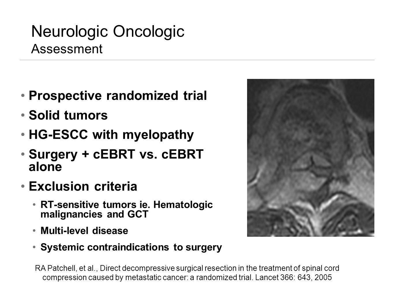 Neurologic Oncologic Assessment Prospective randomized trial Solid tumors HG-ESCC with myelopathy Surgery + cEBRT vs. cEBRT alone Exclusion criteria R