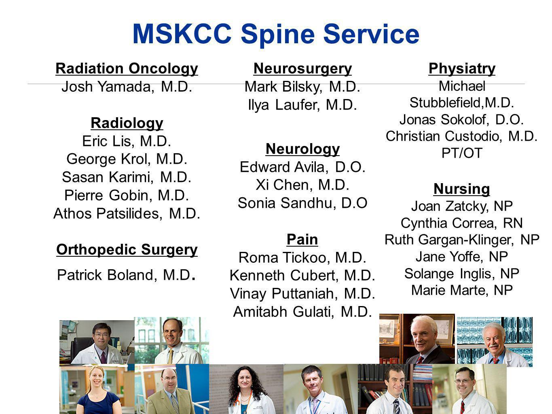 Radiation Oncology Josh Yamada, M.D. Radiology Eric Lis, M.D. George Krol, M.D. Sasan Karimi, M.D. Pierre Gobin, M.D. Athos Patsilides, M.D. Orthopedi