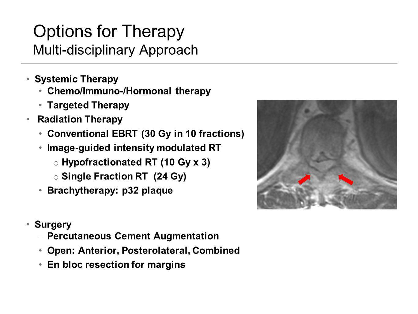Options for Therapy Multi-disciplinary Approach Systemic Therapy Chemo/Immuno-/Hormonal therapy Targeted Therapy Radiation Therapy Conventional EBRT (