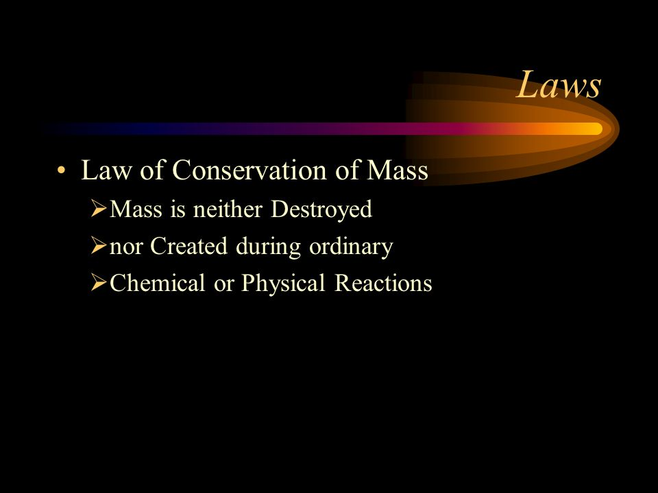Laws Law of Conservation of Mass Law of Definite Proportions Law of Multiple Proportions