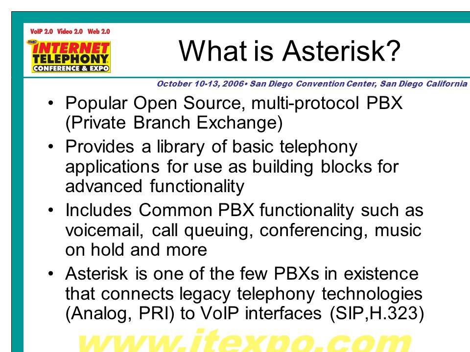 www.itexpo.com October 10-13, 2006 San Diego Convention Center, San Diego California What is Asterisk.