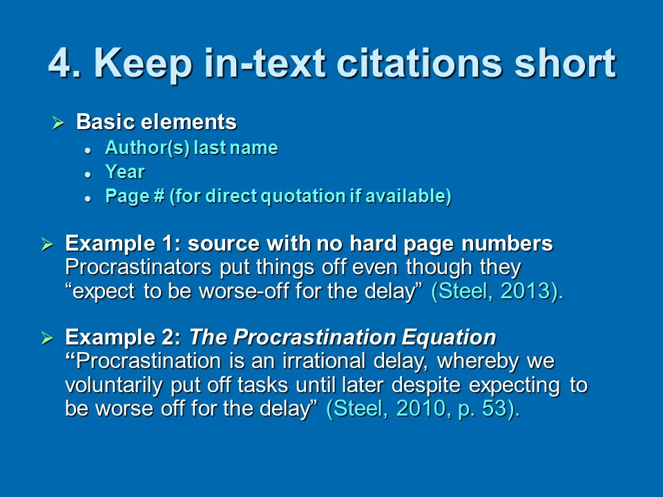 4. Keep in-text citations short Example 1: source with no hard page numbers Procrastinators put things off even though theyexpect to be worse-off for