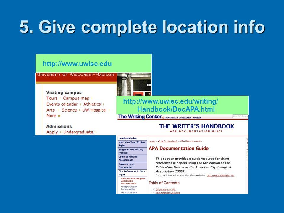 5. Give complete location info http://www.uwisc.edu http://www.uwisc.edu/writing/ Handbook/DocAPA.html