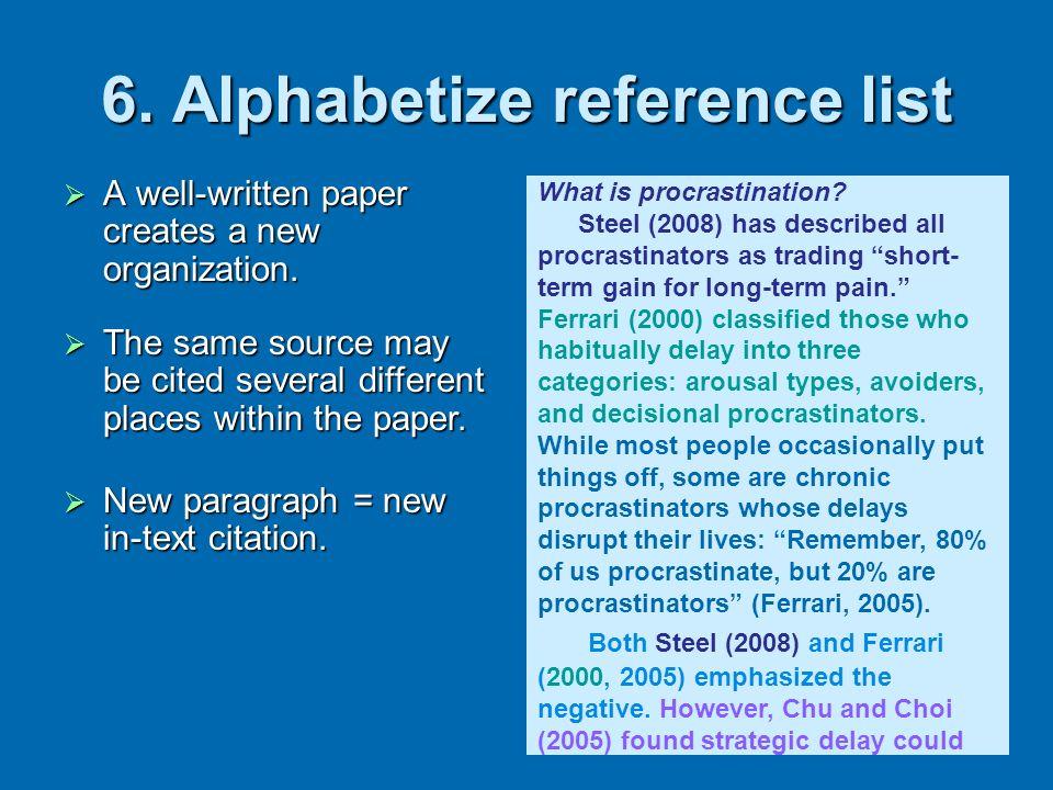 6. Alphabetize reference list A well-written paper creates a new organization. A well-written paper creates a new organization. What is procrastinatio