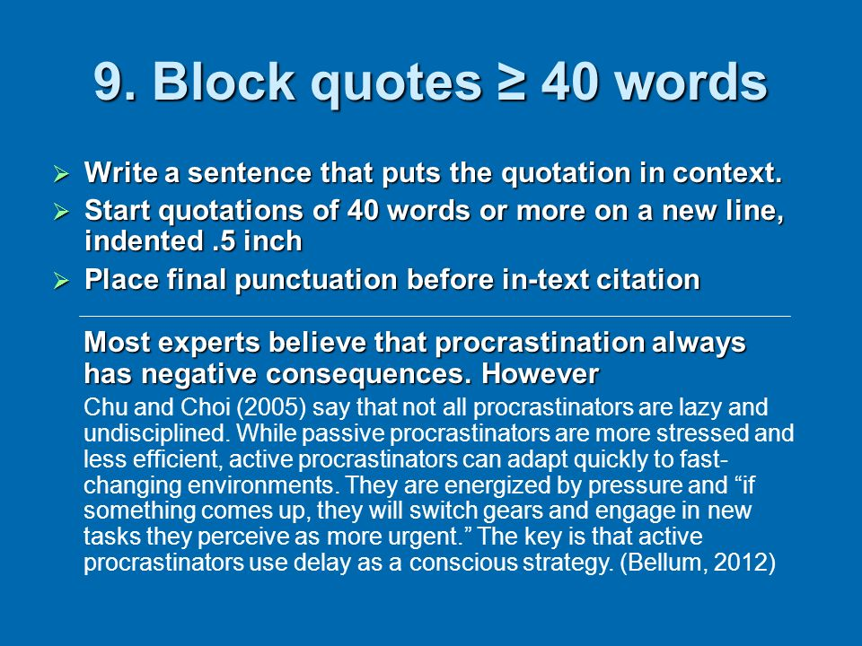 9. Block quotes 40 words Write a sentence that puts the quotation in context. Write a sentence that puts the quotation in context. Start quotations of