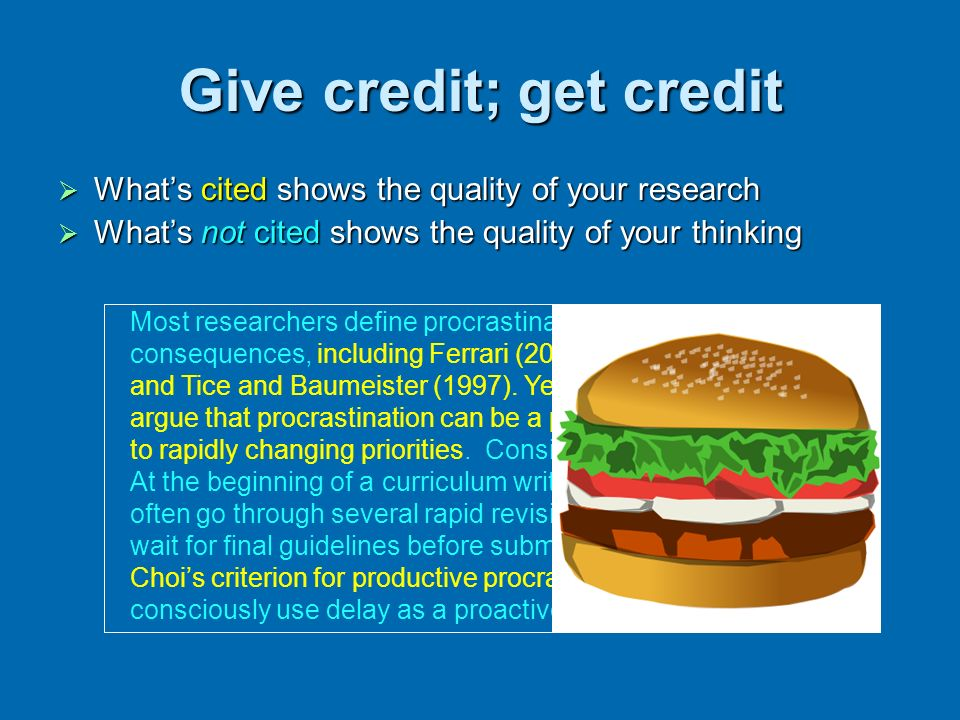 Give credit; get credit Whats cited shows the quality of your research Whats cited shows the quality of your research Whats not cited shows the qualit