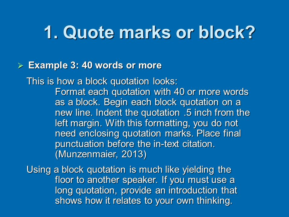 Example 3: 40 words or more Example 3: 40 words or more 1. Quote marks or block? This is how a block quotation looks: Format each quotation with 40 or
