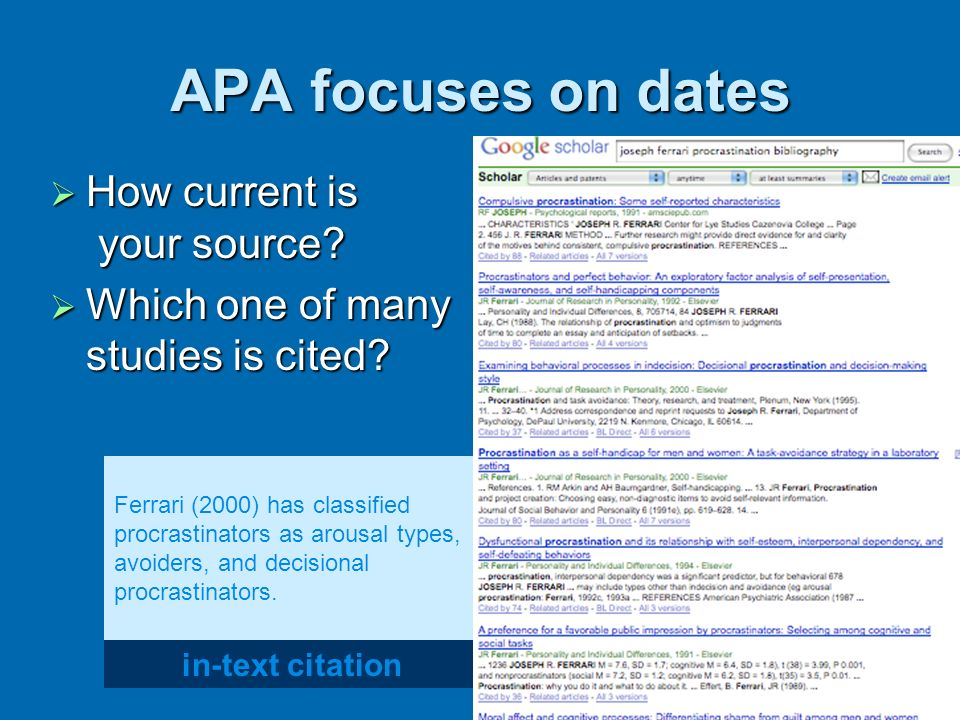 APA focuses on dates How current is your source? How current is your source? Which one of many studies is cited? Which one of many studies is cited? i