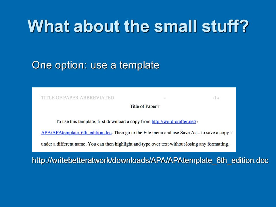What about the small stuff? One option: use a template http://writebetteratwork/downloads/APA/APAtemplate_6th_edition.doc