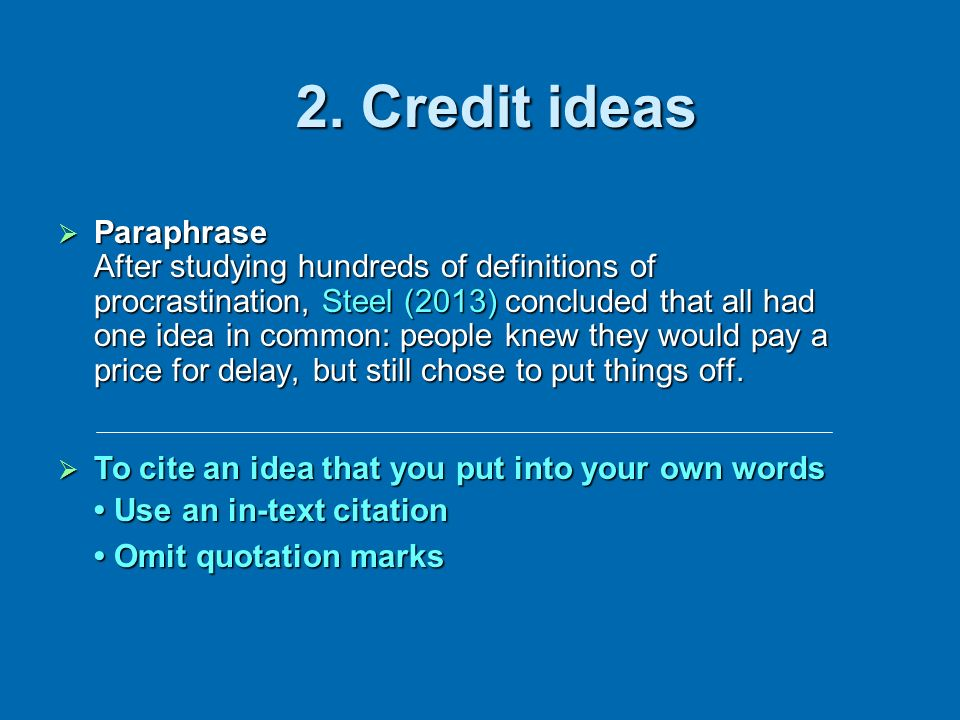APAs two purposes Acknowledge any words or ideas from other sources.