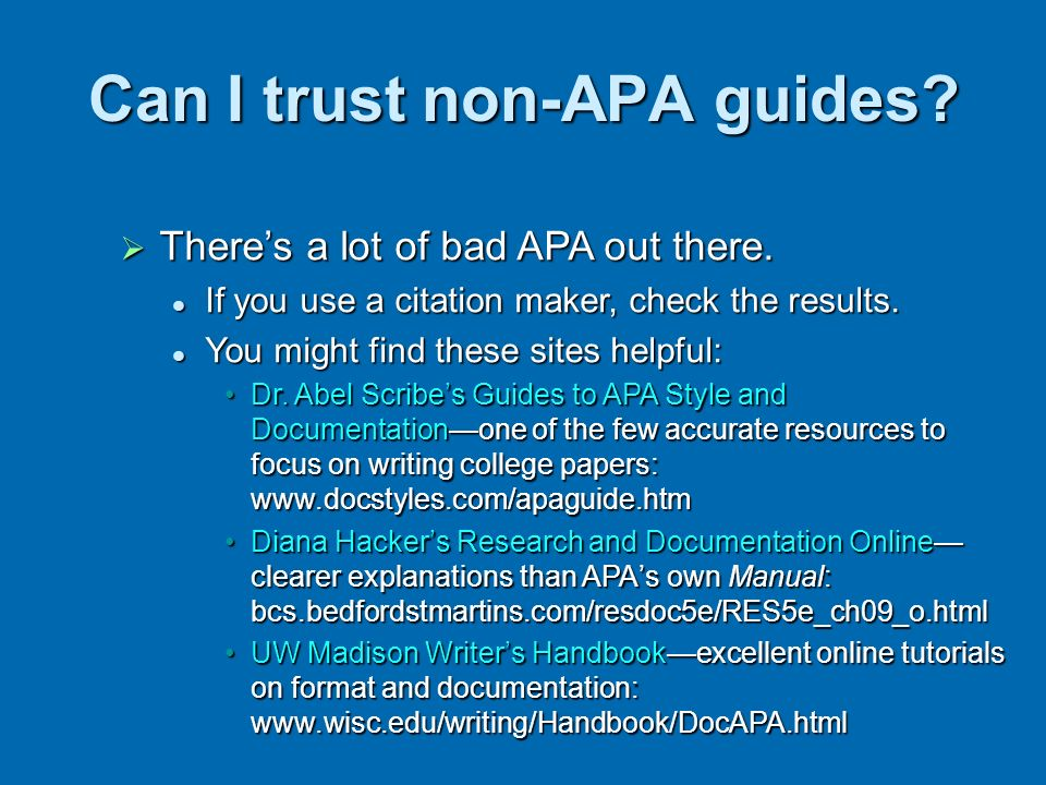 Can I trust non-APA guides? Theres a lot of bad APA out there. Theres a lot of bad APA out there. If you use a citation maker, check the results. If y