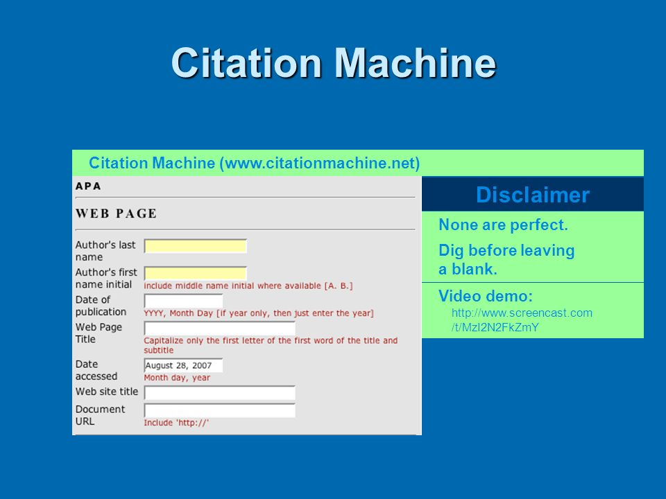 Citation Machine Citation Machine (www.citationmachine.net) Dig before leaving a blank. None are perfect. Disclaimer Video demo: http://www.screencast