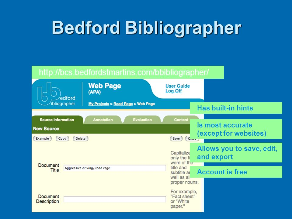 Bedford Bibliographer http://bcs.bedfordstmartins.com/bbibliographer/ Has built-in hints Allows you to save, edit, and export Account is free Is most