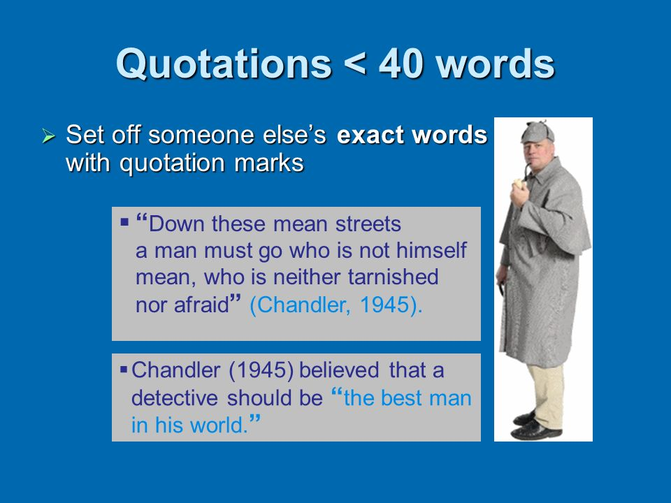 Quotations < 40 words Set off someone elses exact words with quotation marks Set off someone elses exact words with quotation marks Chandler (1945) be