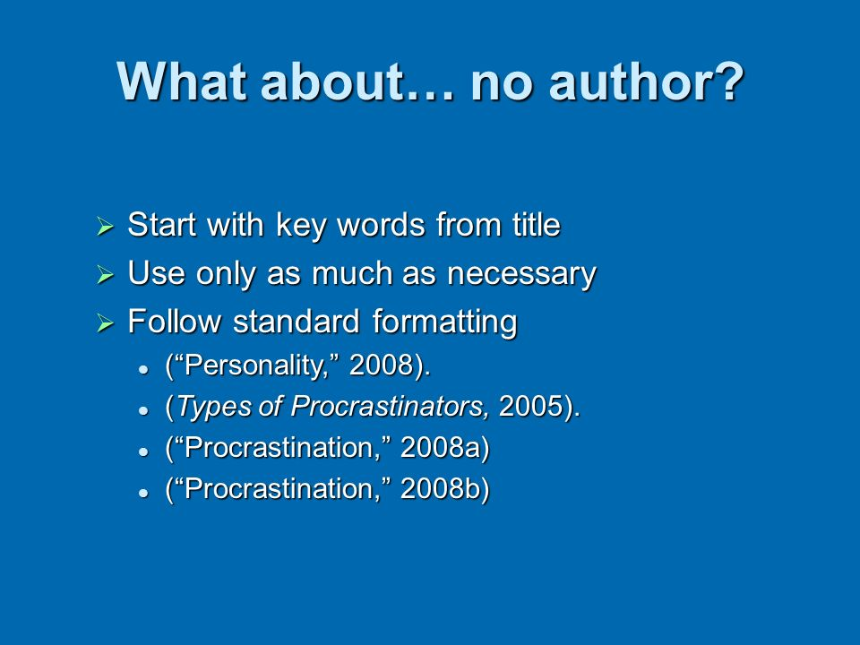 What about… no author? Start with key words from title Start with key words from title Use only as much as necessary Use only as much as necessary Fol