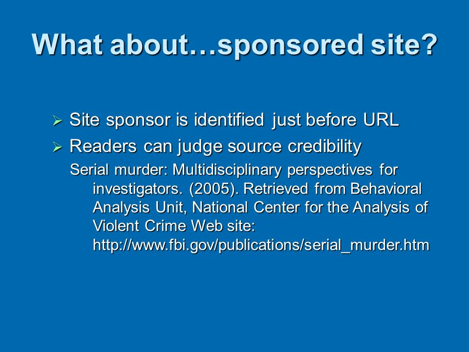 What about…sponsored site? Site sponsor is identified just before URL Site sponsor is identified just before URL Readers can judge source credibility